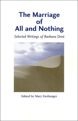 The Marriage of All and Nothing: Selected Writings of Barbara Dent