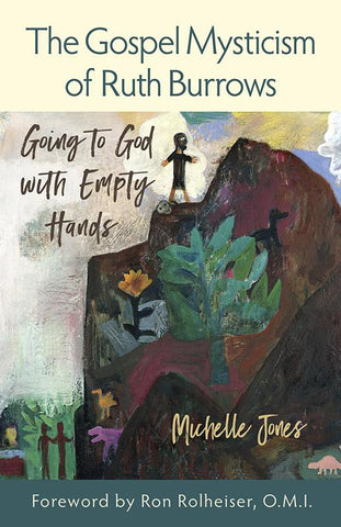 The Gospel Mysticism of Ruth Burrows: Going to God with Empty Hands