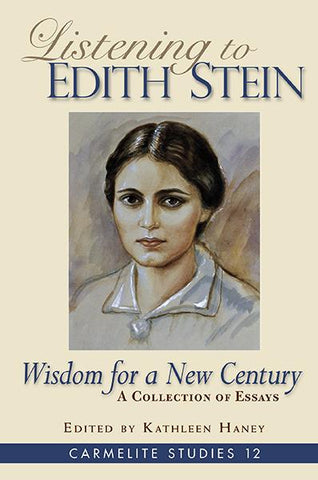 Listening to Edith Stein: Wisdom for a New Century (Carmelite Studies 12)