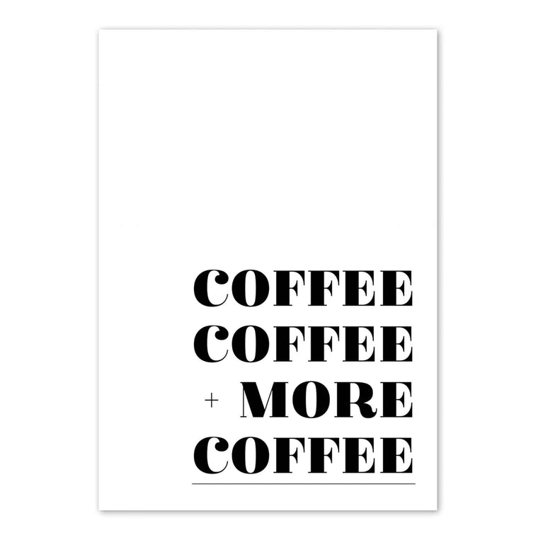Coffee, Coffee Plus More Coffee Print