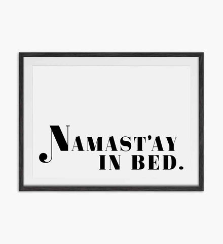namast'ay in bed quote print