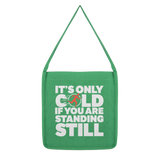It's Only Cold If You Are Standing Still Classic Tote Bag