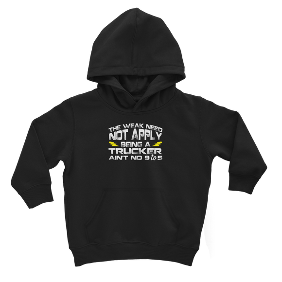 The Weak Need Not Apply Being a Trucker Aint No 9 to 5 Classic Kids Hoodie