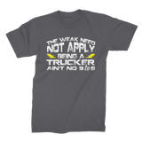 The Weak Need Not Apply Being a Trucker Aint No 9 to 5 Premium Jersey Men's T-Shirt