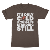 It's Only Cold If You Are Standing Still Classic Adult T-Shirt