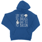 Say No to Drugs and Yes to Bacon College Hoodie - Challenge The Norm