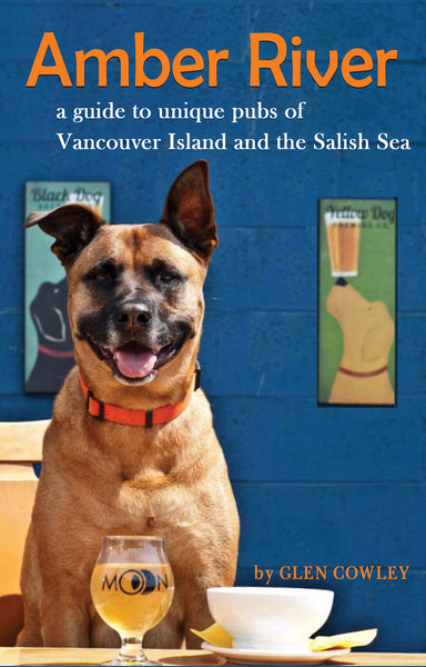 Amber River: a guidebook to unique pubs of Vancouver Island and the Salish Sea