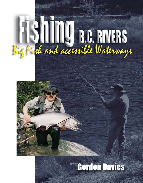 Fishing BC Rivers: big fish and accessible waterways