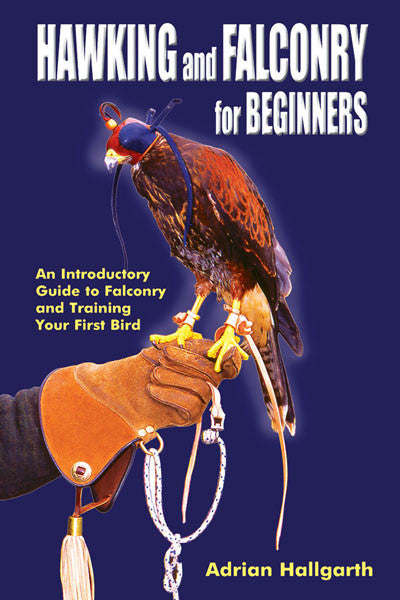 Hawking & Falconry for Beginners: an introductory guide to falcon and training your first bird