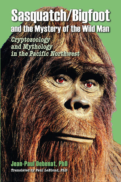 Sasquatch/Bigfoot and the Mystery of the Wild Man: cryptozoology and mythology in the Pacific Northwest