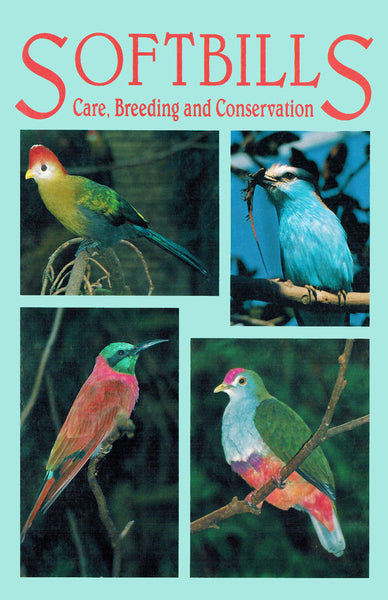 Softbills Care, Breeding and Conservation