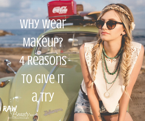 Why Wear Makeup? 4 Reasons to Give It a Try