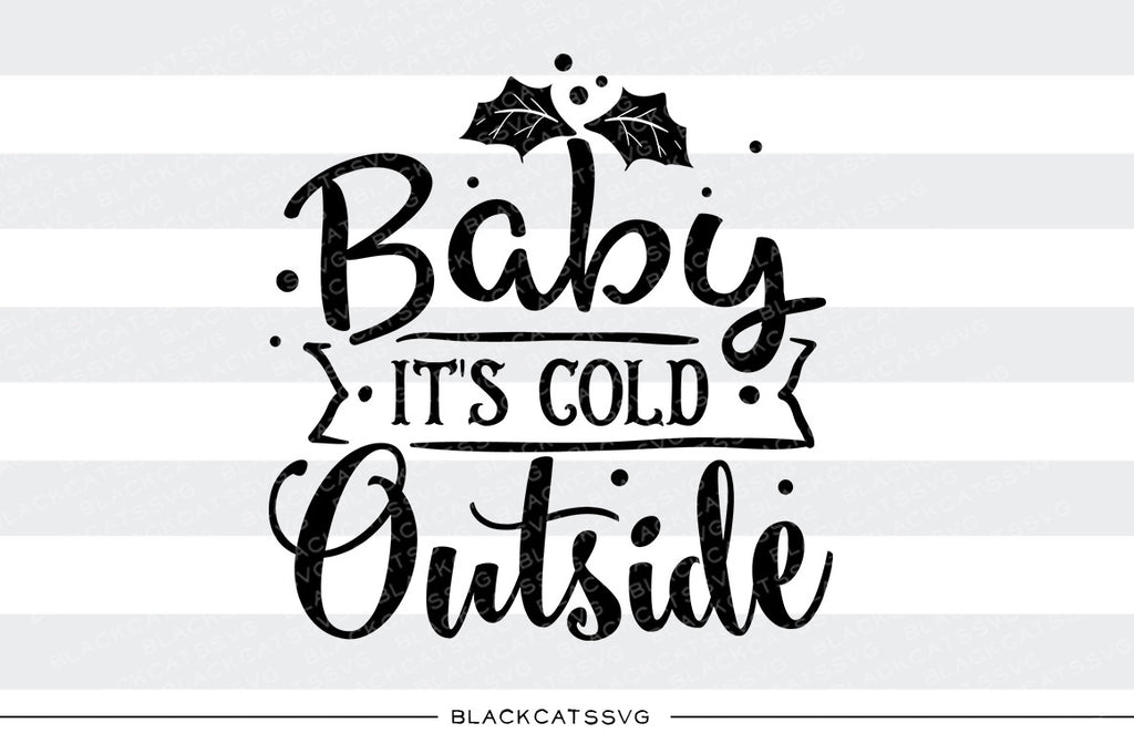Baby it's cold outside - SVG cutting file - BlackCatsSVG