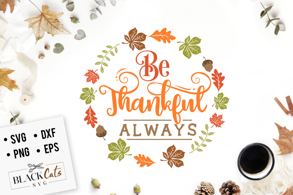 Be thankful always SVG file Cutting File Clipart in Svg, Eps, Dxf, Png for Cricut & Silhouette
