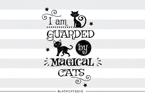 I am guarded by magical cats  - SVG file Cutting File Clipart in Svg, Eps, Dxf, Png for Cricut & Silhouette - Halloween SVG - BlackCatsSVG