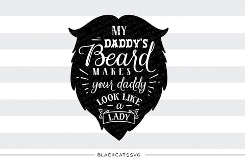 My daddy's beard makes your daddy look svg  file Cutting File Clipart in Svg, Eps, Dxf, Png for Cricut & Silhouette  svg little beard SVG - BlackCatsSVG
