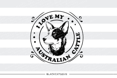 I love my Australian cattle dog -  SVG file Cutting File Clipart in Svg, Eps, Dxf, Png for Cricut & Silhouette - BlackCatsSVG