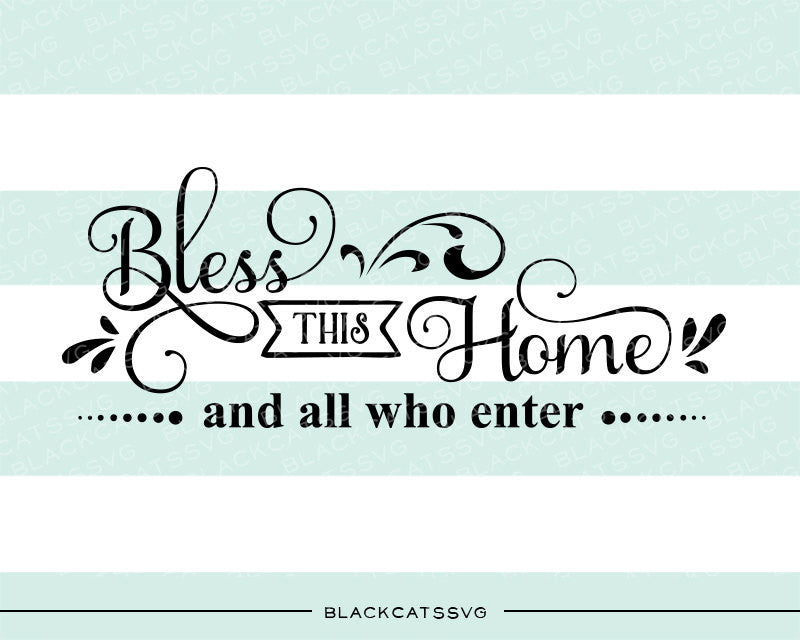 Bless this home and all who enter SVG file Cutting File Clipart in Svg, Eps, Dxf, Png for Cricut & Silhouette - BlackCatsSVG
