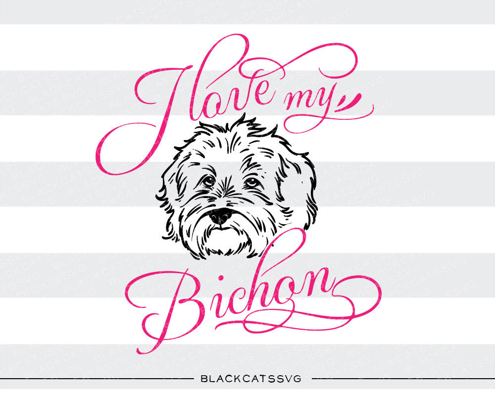 I love my Bichon -  SVG file Cutting File Clipart in Svg, Eps, Dxf, Png for Cricut & Silhouette - BlackCatsSVG