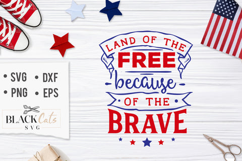 Land of the free because of the Brave SVG file Cutting File Clipart in Svg, Eps, Dxf, Png for Cricut & Silhouette