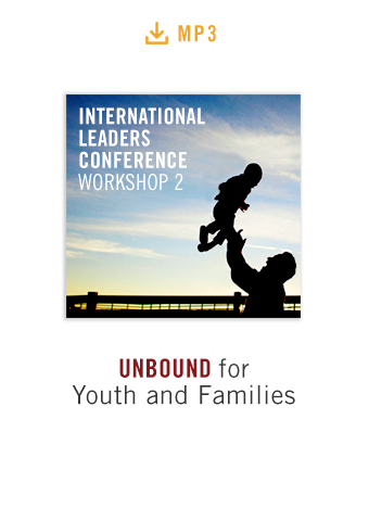 International Leaders Conference Workshop 2 audio MP3: Unbound for Youth and Families