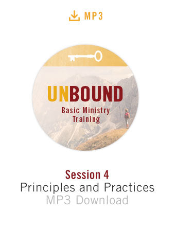 Unbound Basic Ministry Training Session 4 Audio MP3:  Principles and Practices