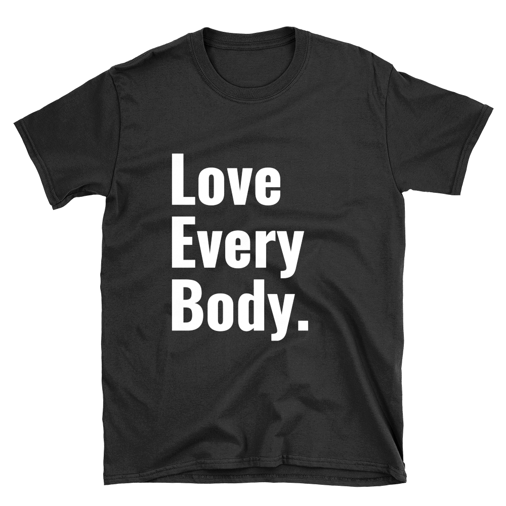 """Love Every Body"" Bold Short-Sleeve Unisex T-Shirt - Pretty Crazy Co."