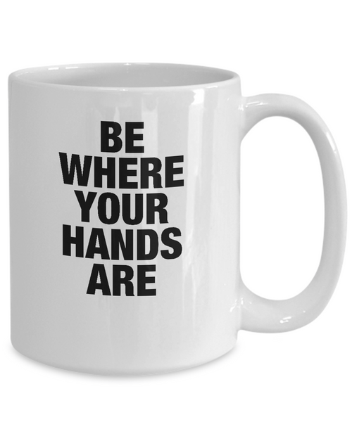 'Be Where Your Hands Are' - Recovery Slogan White 11oz/15oz Mug-12 Step Tees