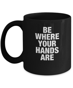 'Be Where Your Hands Are' - Recovery Slogan Black 11/15oz Mug-12 Step Tees