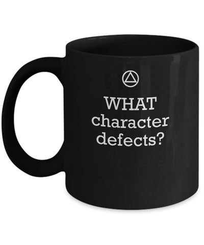 'WHAT Character Defects?' - AA 12 Step Black Coffee Mug - 12steptees