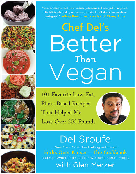 Better Than Vegan: 101 Favorite Low-Fat Plant-Based Recipes That Helped Me Lose Over 200 Pounds by Del Sroufe