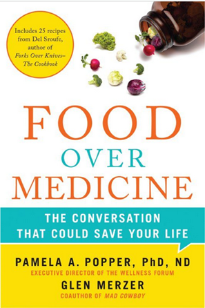 Food Over Medicine: The Conversation That Could Save Your Life by Pamela A. Popper, Ph.D., N.D. and Glen Merzer