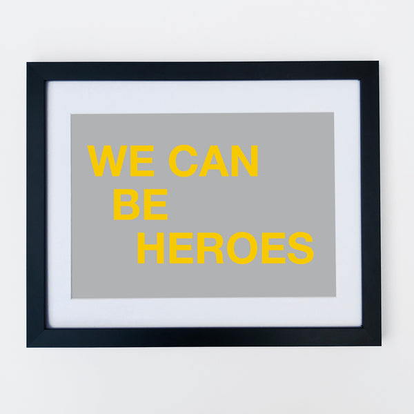 We Can Be Heroes Print
