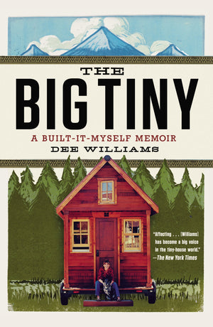 The Big Tiny: A Built-It-Myself Memoir - Dream Big Live Tiny Co.