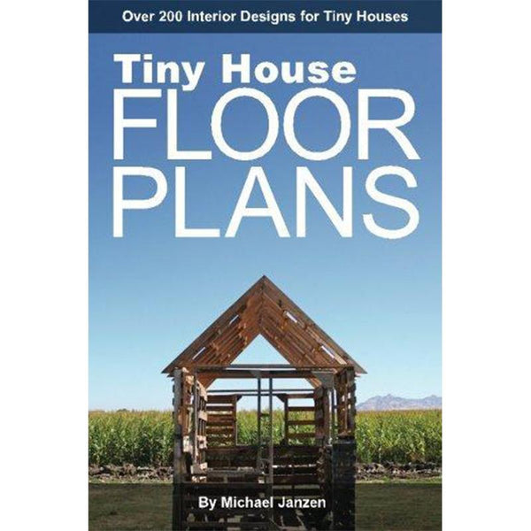 Tiny House Floor Plans: Over 200 Interior Designs for Tiny Houses - Dream Big Live Tiny Co.