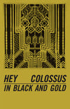 Hey Colossus - In Black And Gold