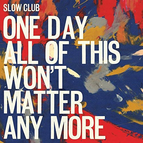 SLOW CLUB One Day All of This Won't Matter LP Vinyl NEW
