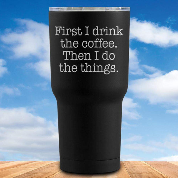 First I Drink Coffee Tumbler