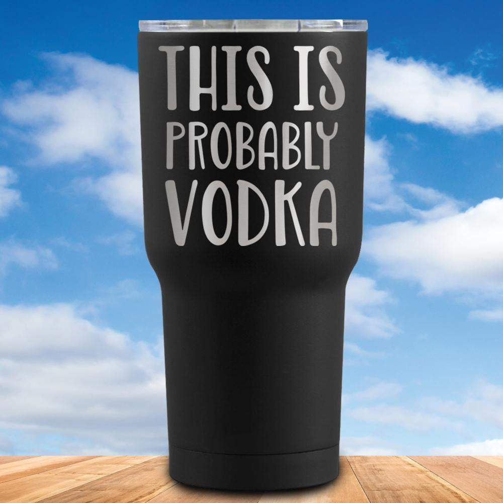 This is Probably Vodka Tumbler