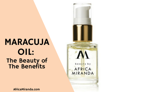 Maracuja Oil: The Beauty of The Benefits