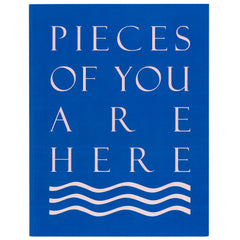 Pieces of You Are Here