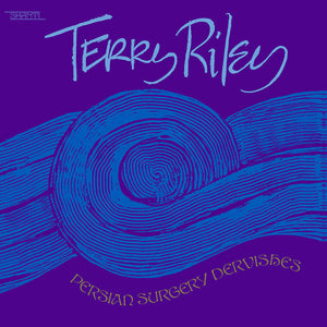 Terry Riley - Persian Surgery Dervishes 2LP