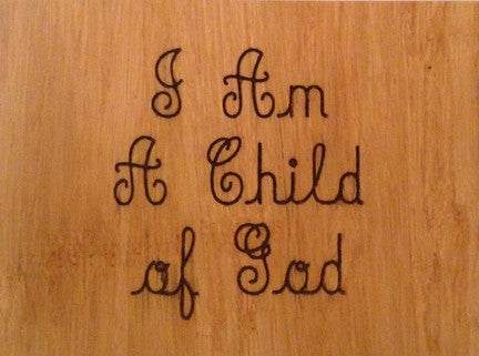 Wood Plaque I Am A Child of God