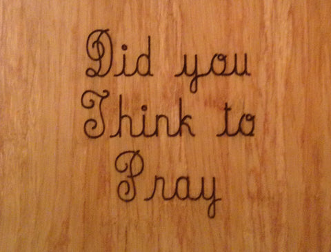 Wood Plaque Did you Think to Pray