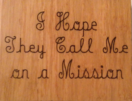 Wood Plaque I Hope They Call Me on a Mission