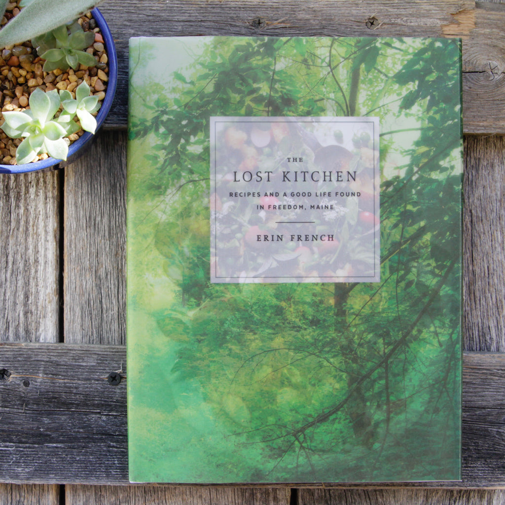 Erin French - The Lost Kitchen: Recipes and a Good Life Found in Freedom, Maine