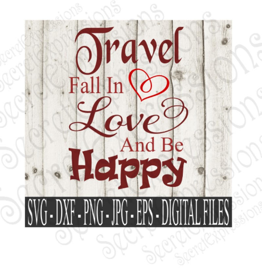 Travel Fall In Love And Be Happy Svg, Valentines Day , Wedding, Anniversary, Digital File, SVG, DXF, EPS, Png, Jpg, Cricut, Silhouette, Print File