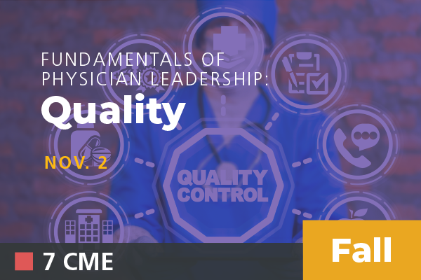 2019 Fall Fundamentals of Physician Leadership: Quality
