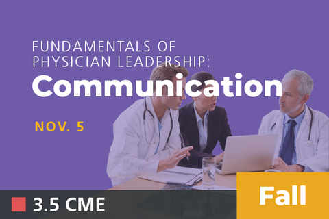 2019 Fall Fundamentals of Physician Leadership: Communication