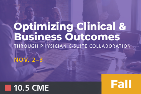 2019 Fall Optimizing Clinical & Business Outcomes through Physician-C Suite Collaboration